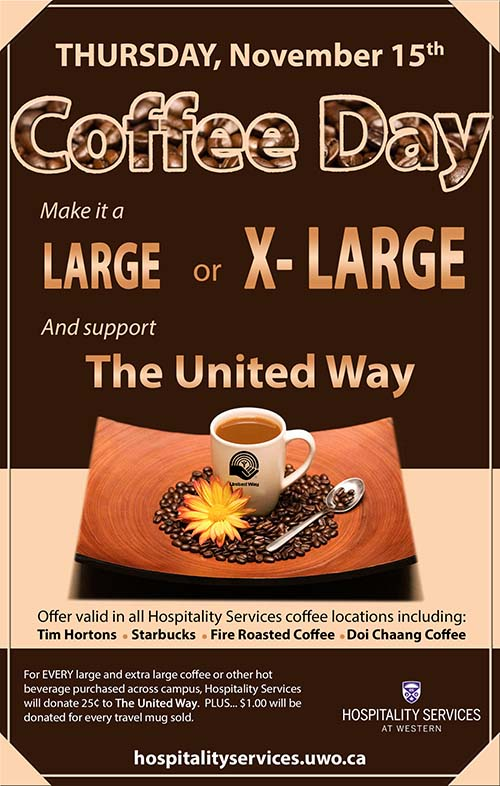 Make it a large or x-large and support The United Way. Offer valid in all Hospitality Services coffee locations including: Tim Hortons, Starbucks, Fire Roasted Coffee, Doi Chaang Coffee. For EVERY large and extra large coffee or other hot beverage purchased across campus, Hospitality Services will donate 25¢ to The United Way.  PLUS... $1.00 will be donated for every travel mug sold.